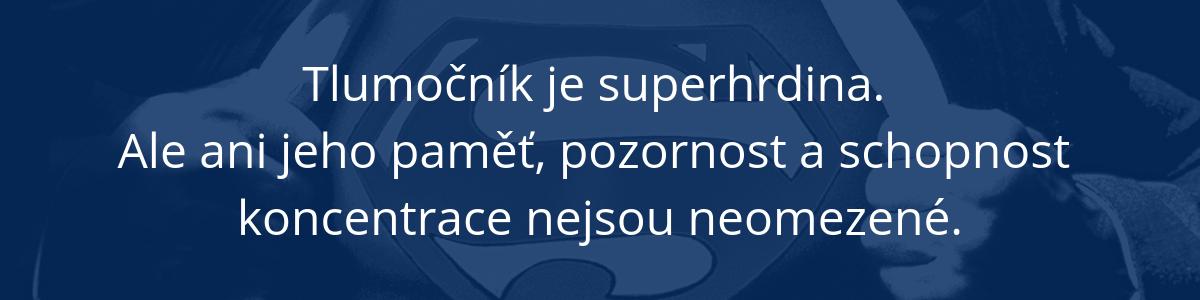 Tlumočník je superhrdina, ale ani jeho paměť, pozornost a schopnost koncentrace nejsou neomezené.